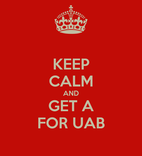 KEEP CALM AND GET A FOR UAB