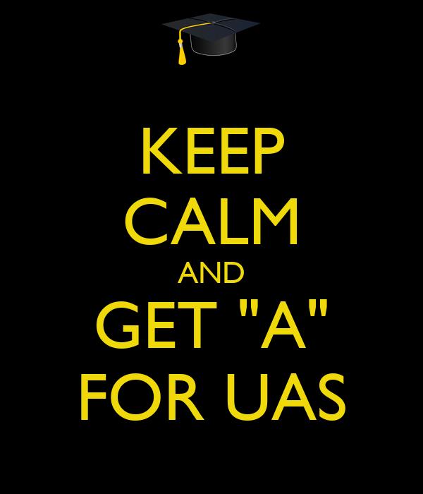 "KEEP CALM AND GET ""A"" FOR UAS"