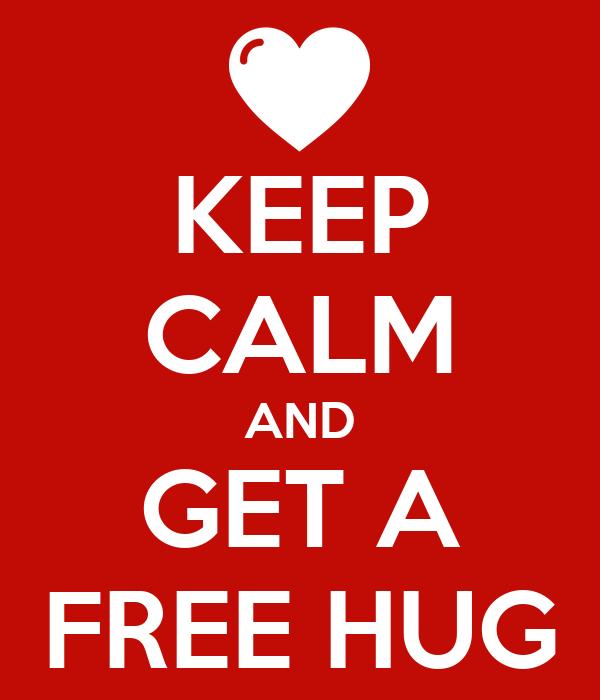 KEEP CALM AND GET A FREE HUG