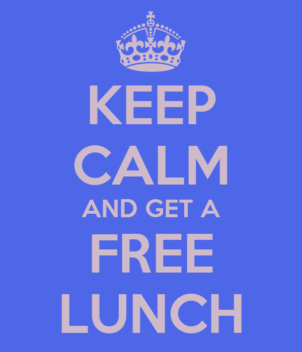 KEEP CALM AND GET A FREE LUNCH