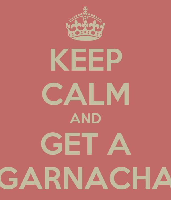 KEEP CALM AND GET A GARNACHA