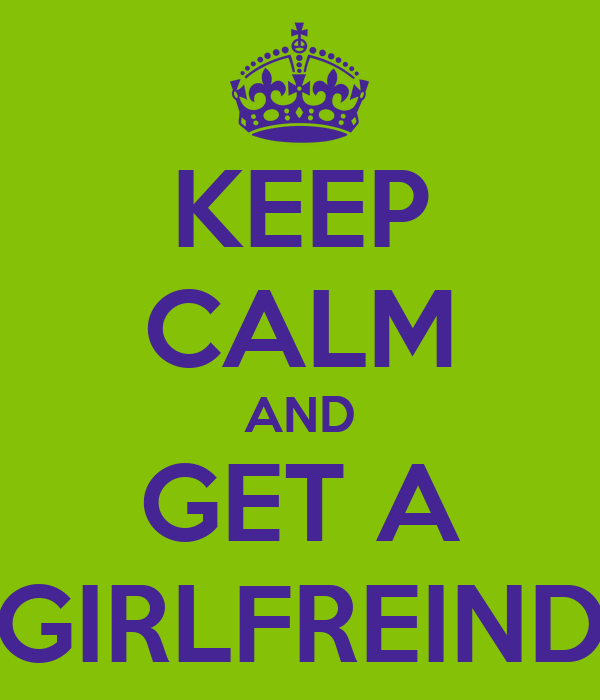 KEEP CALM AND GET A GIRLFREIND