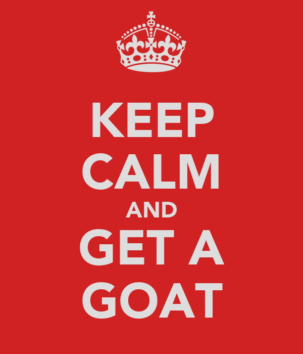 KEEP CALM AND GET A GOAT