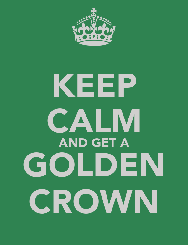 KEEP CALM AND GET A GOLDEN CROWN