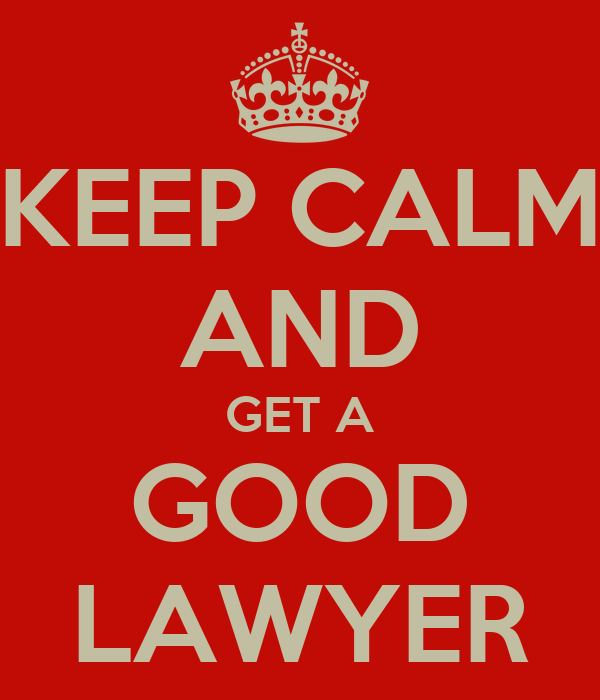 KEEP CALM AND GET A GOOD LAWYER