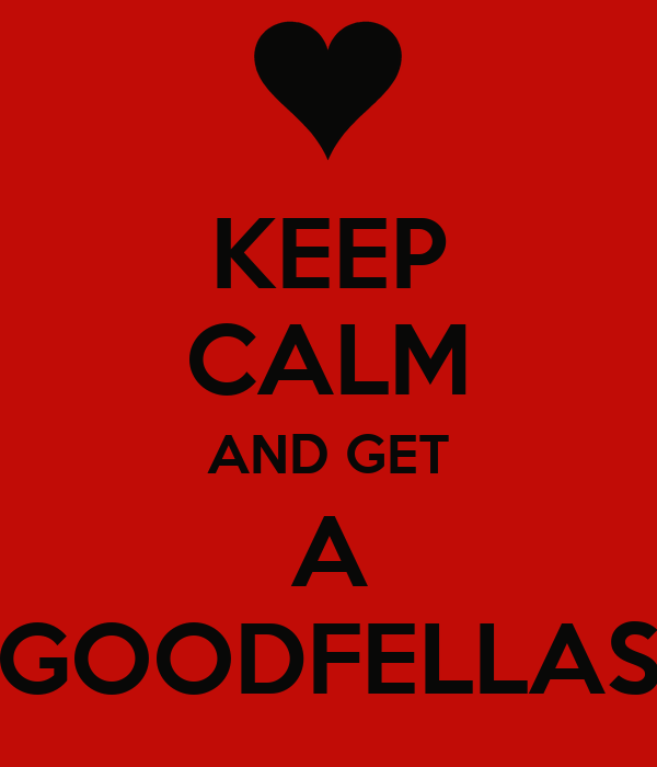 KEEP CALM AND GET A GOODFELLAS