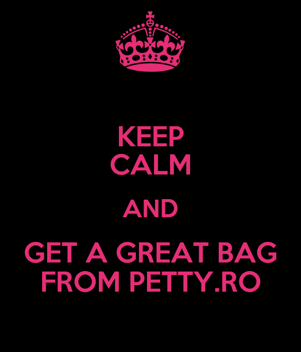 KEEP CALM AND GET A GREAT BAG FROM PETTY.RO