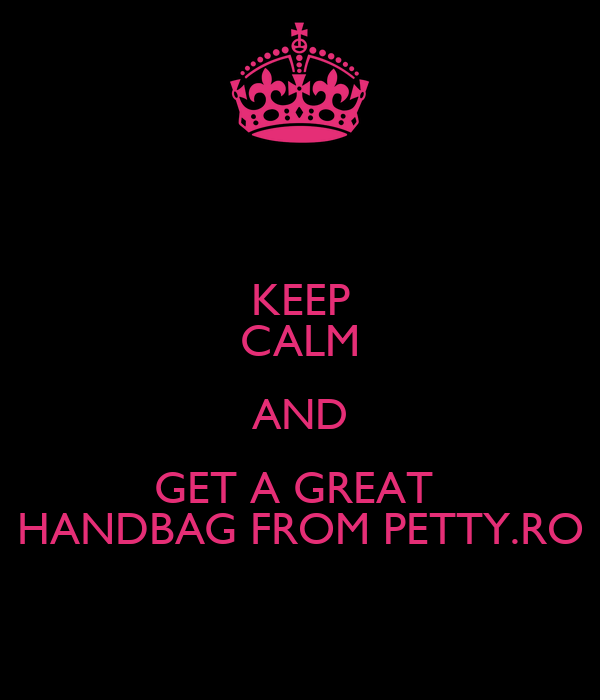 KEEP CALM AND GET A GREAT  HANDBAG FROM PETTY.RO