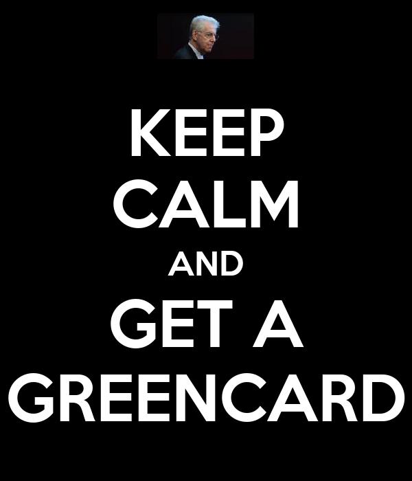 KEEP CALM AND GET A GREENCARD