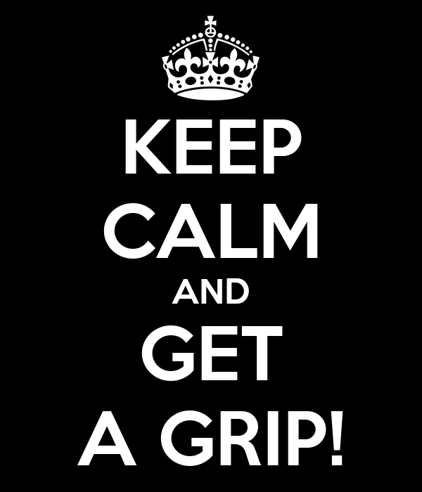 Keep Calm / Get A Grip