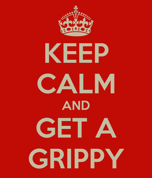 KEEP CALM AND GET A GRIPPY