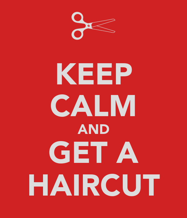 KEEP CALM AND GET A HAIRCUT