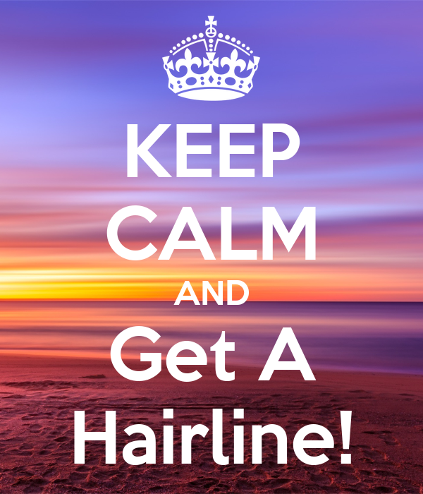 KEEP CALM AND Get A Hairline!