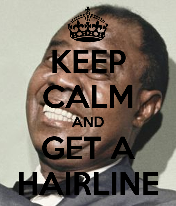 KEEP CALM AND GET A HAIRLINE