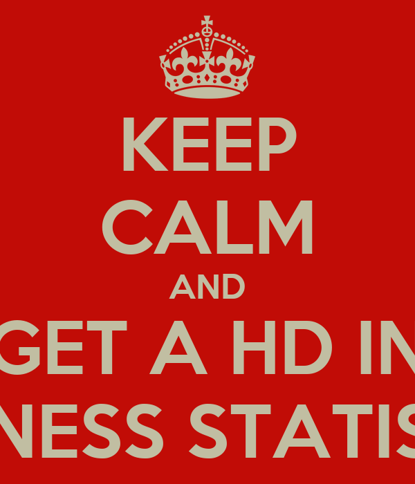 KEEP CALM AND GET A HD IN BUSINESS STATISTICS