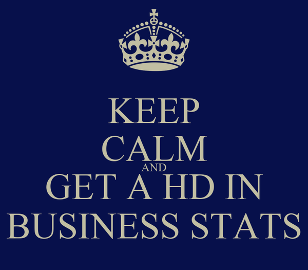 KEEP CALM AND GET A HD IN BUSINESS STATS