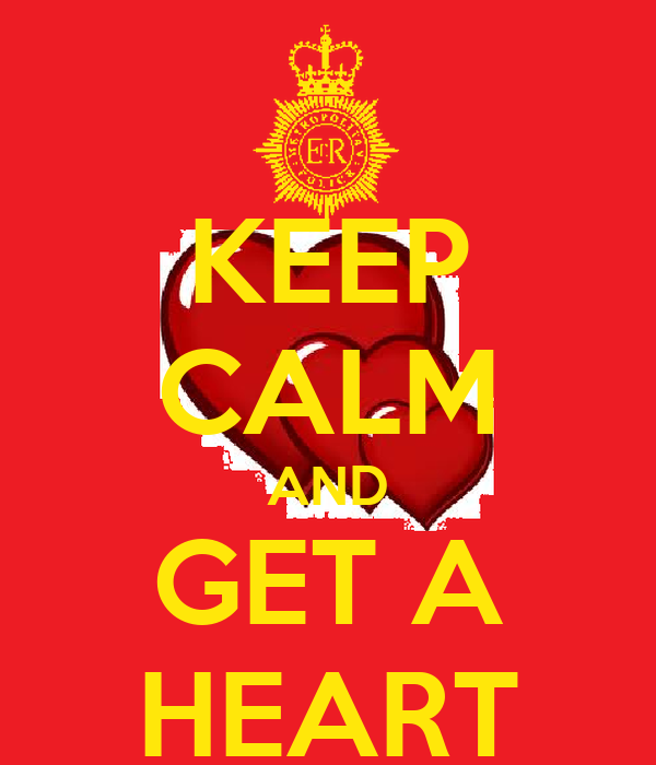KEEP CALM AND GET A HEART