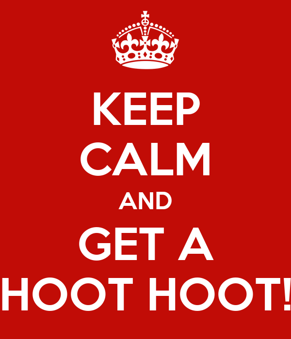 KEEP CALM AND GET A HOOT HOOT!