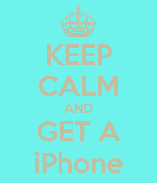 KEEP CALM AND GET A iPhone
