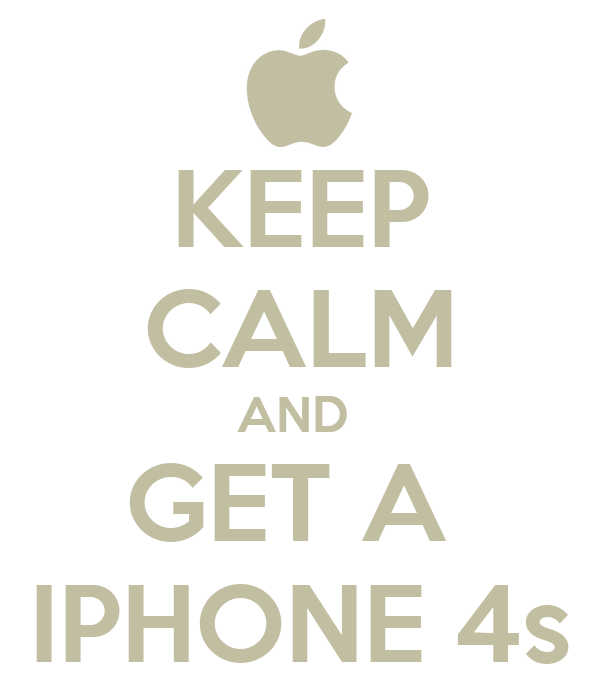 KEEP CALM AND  GET A  IPHONE 4s