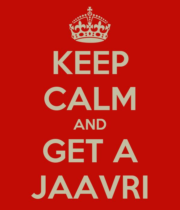 KEEP CALM AND GET A JAAVRI