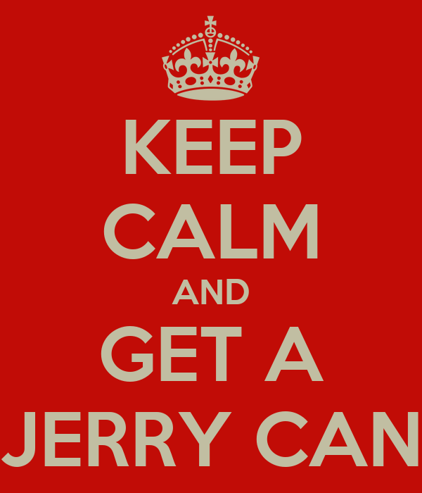 KEEP CALM AND GET A JERRY CAN