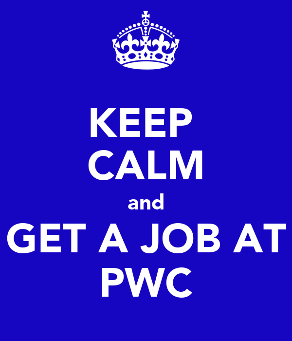 KEEP  CALM and GET A JOB AT PWC