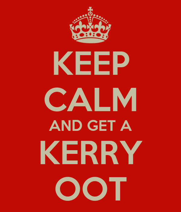KEEP CALM AND GET A KERRY OOT