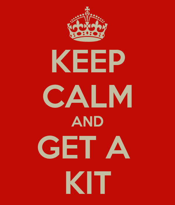 KEEP CALM AND GET A  KIT