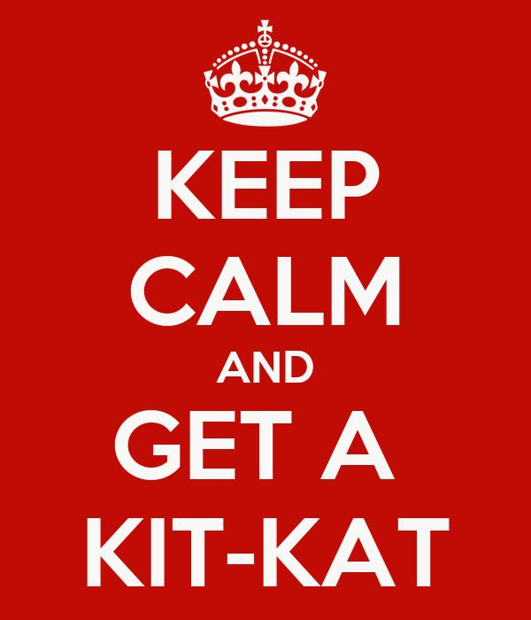 KEEP CALM AND GET A  KIT-KAT