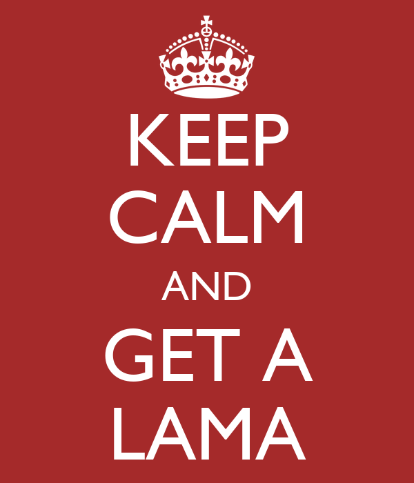KEEP CALM AND GET A LAMA
