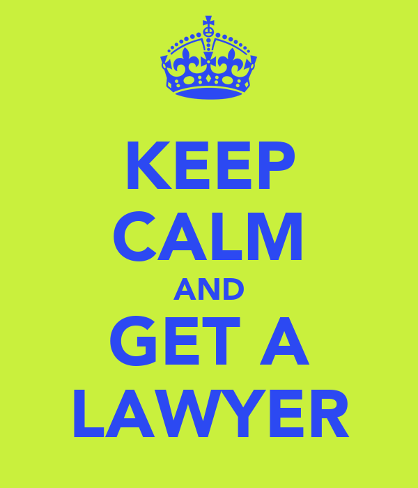 KEEP CALM AND GET A LAWYER