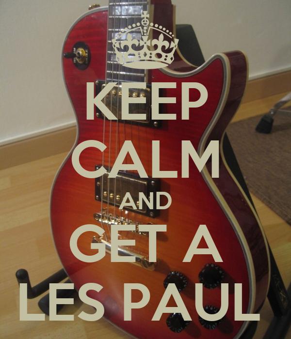 KEEP CALM AND GET A LES PAUL