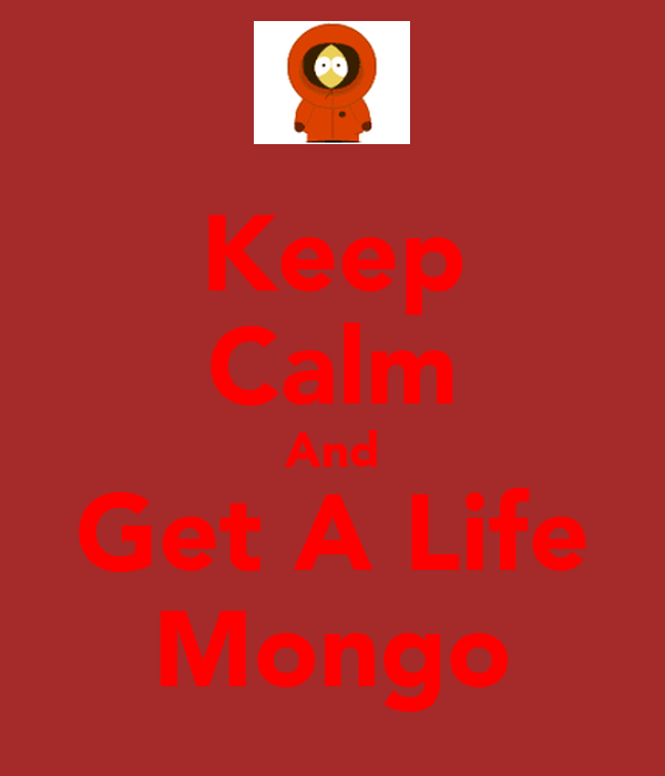 Keep Calm And Get A Life Mongo