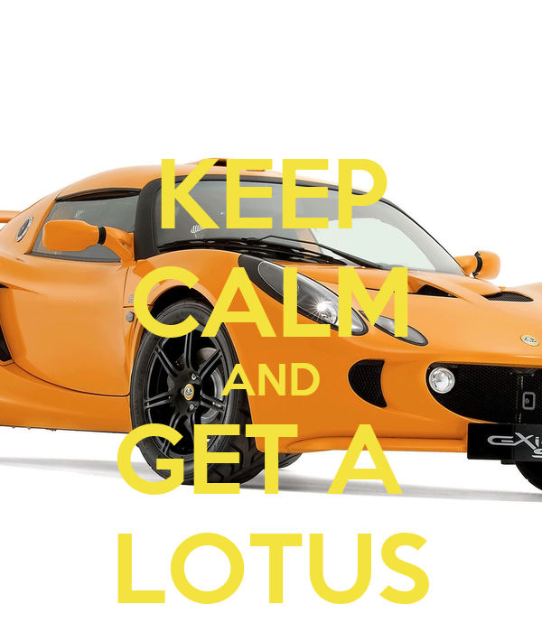 KEEP CALM AND GET A  LOTUS