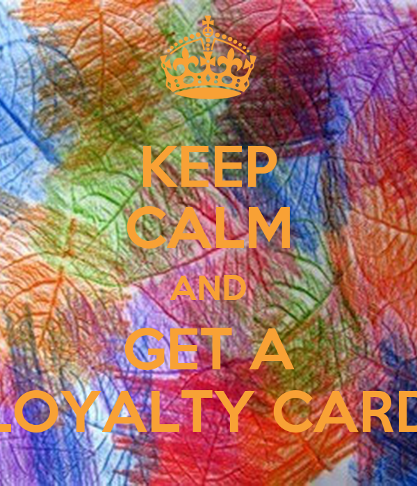 KEEP CALM AND GET A LOYALTY CARD