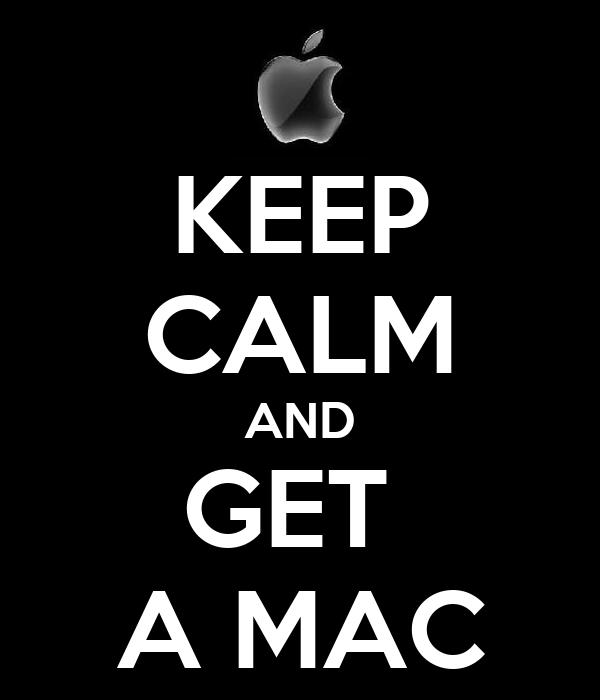 KEEP CALM AND GET  A MAC