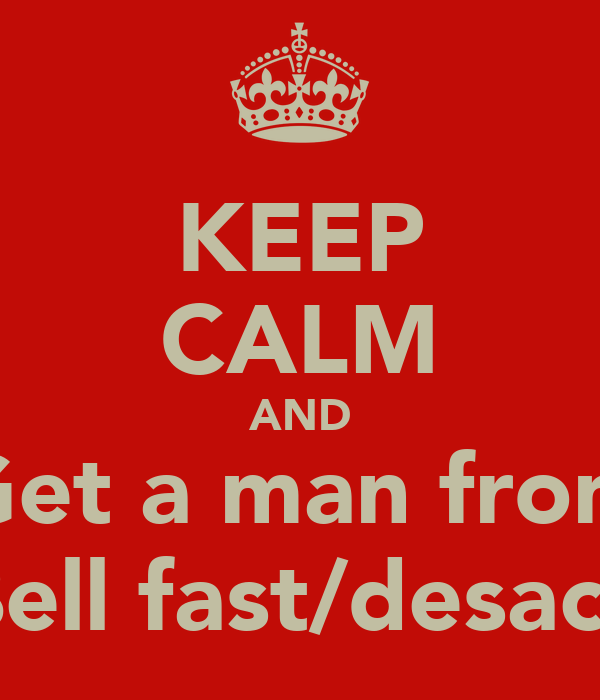 KEEP CALM AND Get a man from Bell fast/desaca