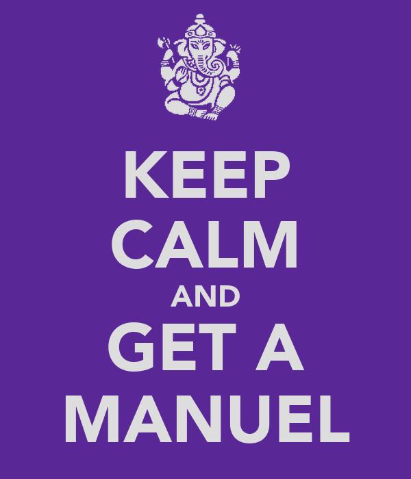 KEEP CALM AND GET A MANUEL