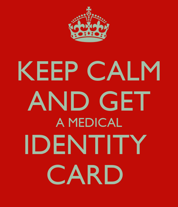 KEEP CALM AND GET A MEDICAL IDENTITY  CARD