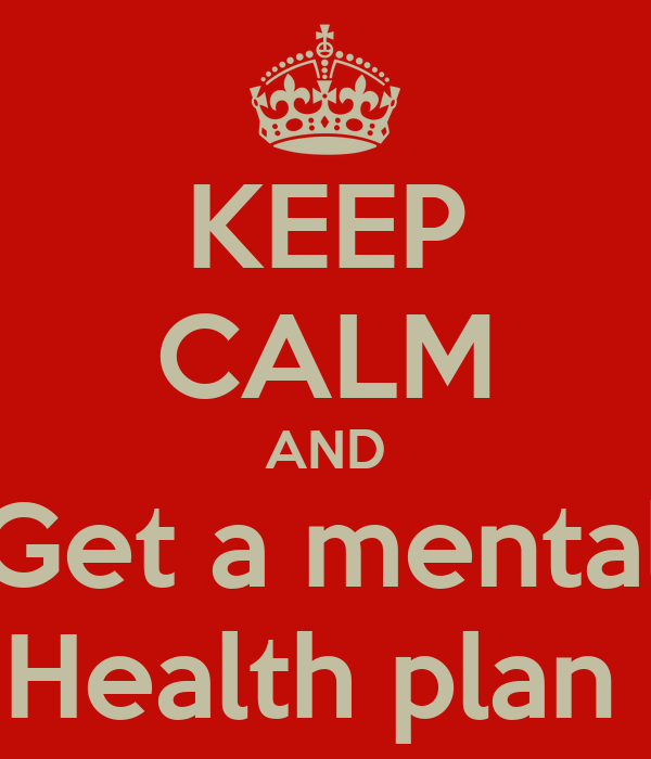 KEEP CALM AND Get a mental Health plan