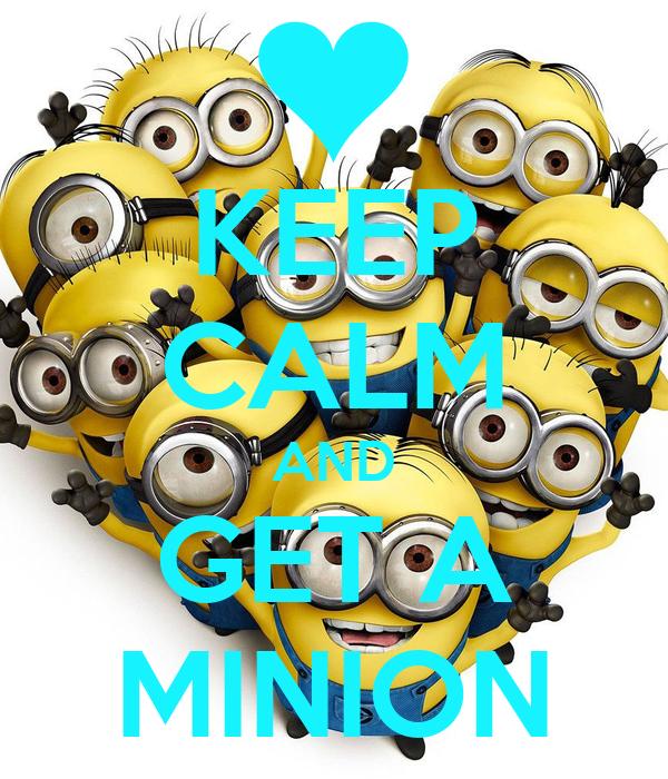 KEEP CALM AND GET A MINION