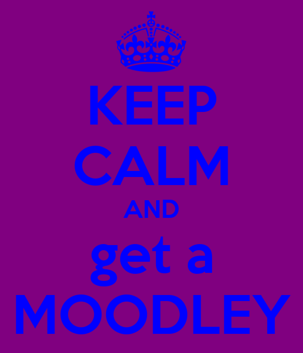 KEEP CALM AND get a MOODLEY