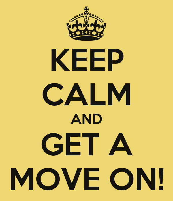 KEEP CALM AND GET A MOVE ON!