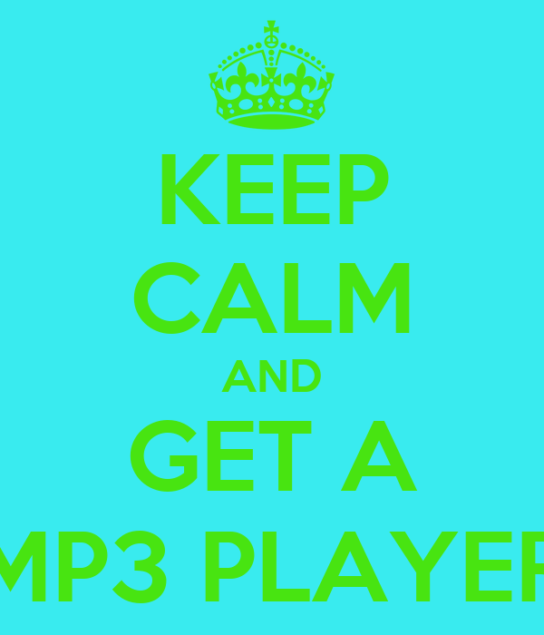 KEEP CALM AND GET A MP3 PLAYER