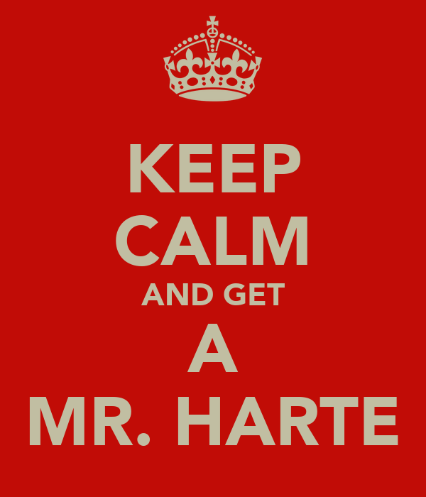 KEEP CALM AND GET A MR. HARTE