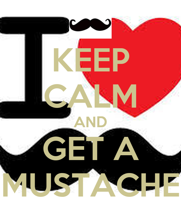 KEEP CALM AND GET A MUSTACHE