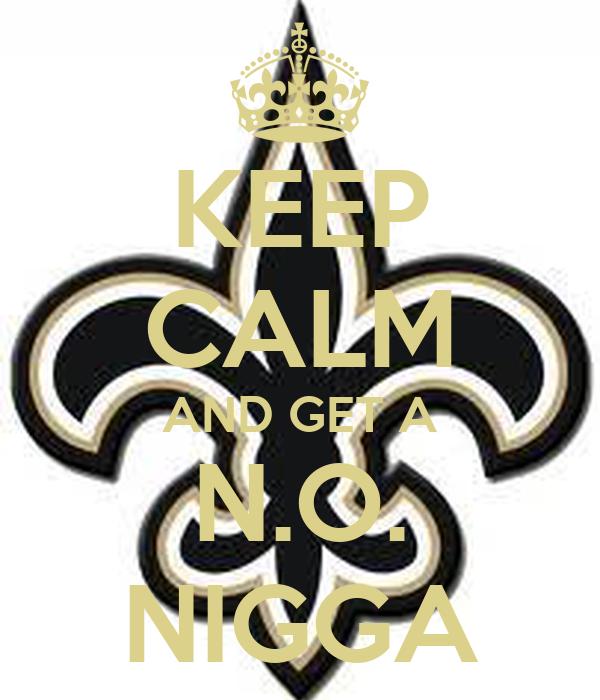 KEEP CALM AND GET A N.O. NIGGA