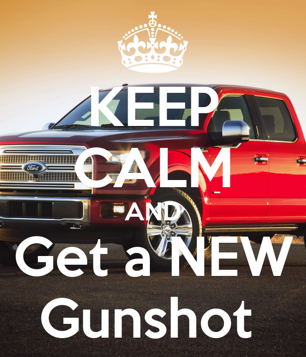 KEEP CALM AND Get a NEW Gunshot