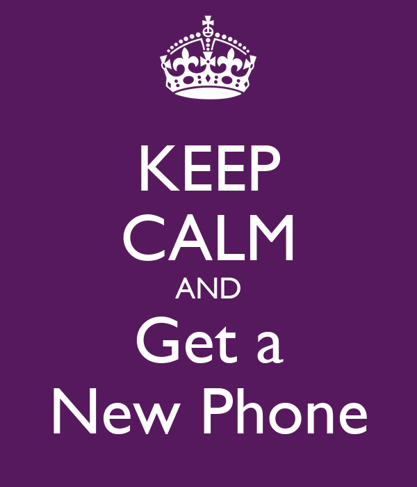 KEEP CALM AND Get a New Phone